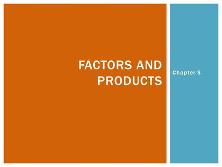 Factors and products Chapter 3.