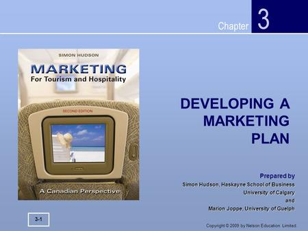 Chapter Copyright © 2009 by Nelson Education Limited. DEVELOPING A MARKETING PLAN 3 3-1 Prepared by Simon Hudson, Haskayne School of Business University.