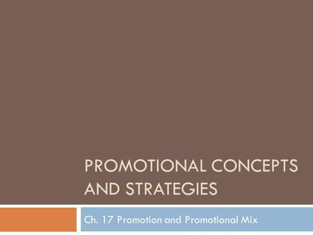 PROMOTIONAL CONCEPTS AND STRATEGIES Ch. 17 Promotion and Promotional Mix.