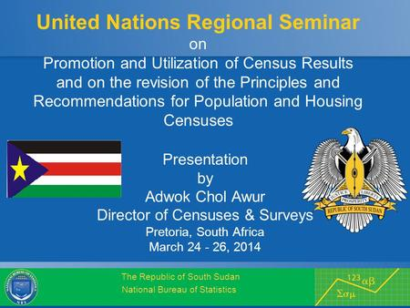 The Republic of South Sudan National Bureau of Statistics United Nations Regional Seminar on Promotion and Utilization of Census Results and on the revision.