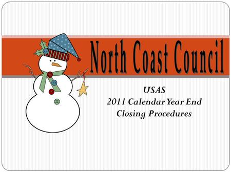 USAS 2011 Calendar Year End Closing Procedures. Overview Calendar Year-End Closing Review TR1099 Creating/Submitting Test and Final Submission File 2.