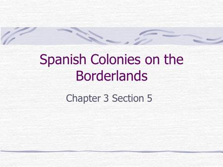 Spanish Colonies on the Borderlands