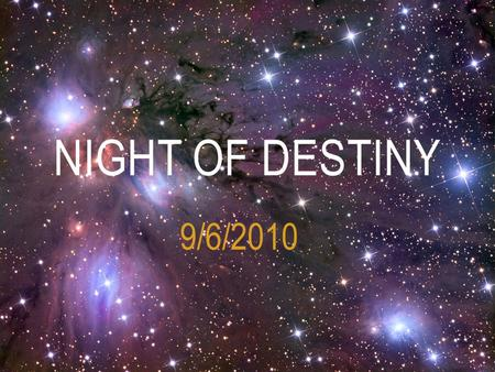 9/6/2010 NIGHT OF DESTINY. The Night of Power or Destiny is an extremely important night for Submitters. It is the night in which our code of guidance,