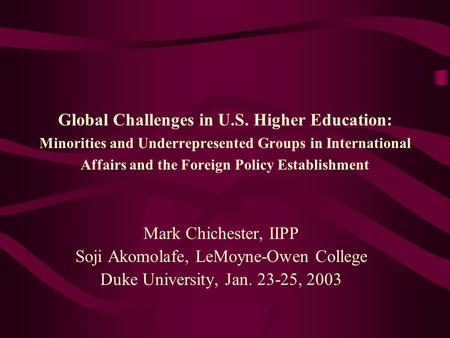 Global Challenges in U.S. Higher Education: Minorities and Underrepresented Groups in International Affairs and the Foreign Policy Establishment Mark Chichester,