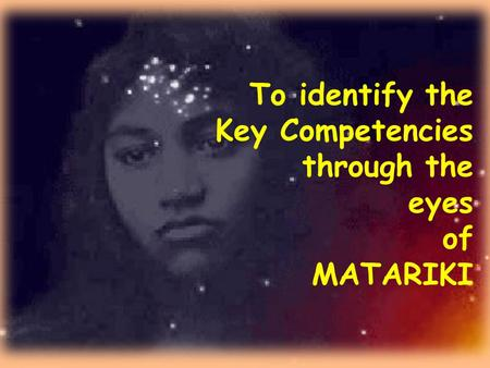 To identify the Key Competencies through the eyes of MATARIKI.