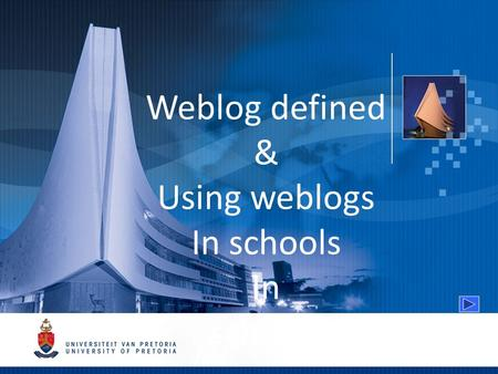 Weblog defined & Using weblogs In schools In schools.
