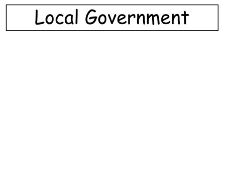 Local Government. What will I learn? About the structure of local government.