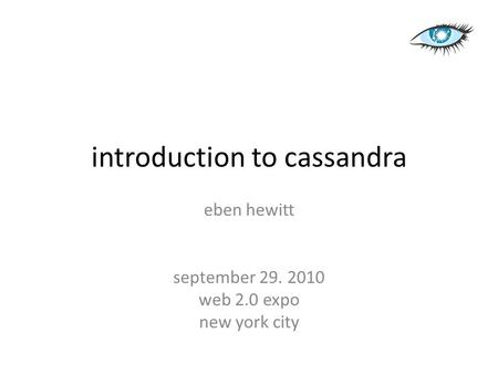 Introduction to cassandra eben hewitt september 29. 2010 web 2.0 expo new york city.