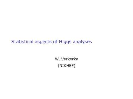 Statistical aspects of Higgs analyses W. Verkerke (NIKHEF)