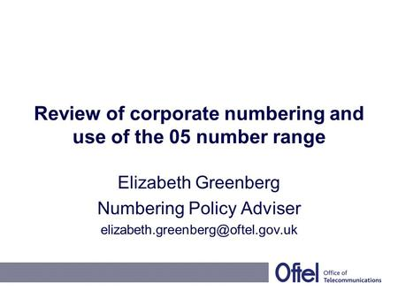 Review of corporate numbering and use of the 05 number range Elizabeth Greenberg Numbering Policy Adviser