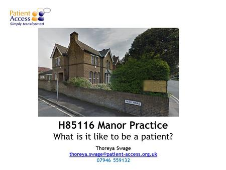 H85116 Manor Practice What is it like to be a patient? Thoreya Swage  07946 559132.