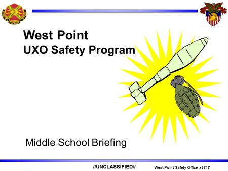 //UNCLASSIFIED// West Point Safety Office x3717 Middle School Briefing West Point UXO Safety Program.