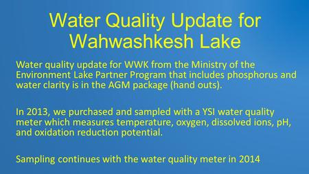 Water Quality Update for Wahwashkesh Lake Water quality update for WWK from the Ministry of the Environment Lake Partner Program that includes phosphorus.