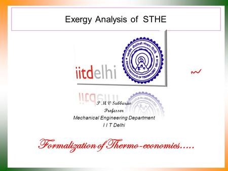 Exergy Analysis of STHE P M V Subbarao Professor Mechanical Engineering Department I I T Delhi Formalization of Thermo-economics…..