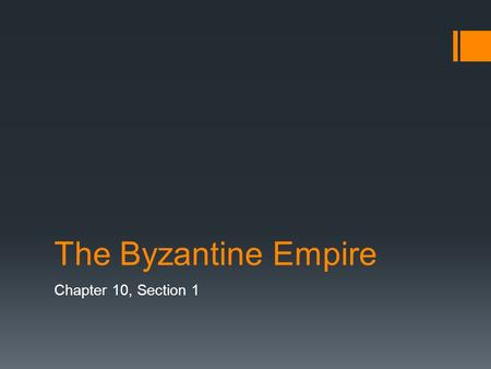 The Byzantine Empire Chapter 10, Section 1.
