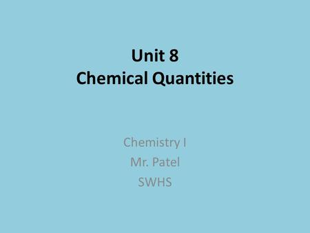 Unit 8 Chemical Quantities Chemistry I Mr. Patel SWHS.