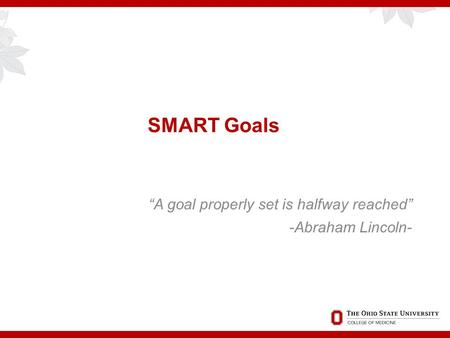 "SMART Goals ""A goal properly set is halfway reached"" -Abraham Lincoln-"