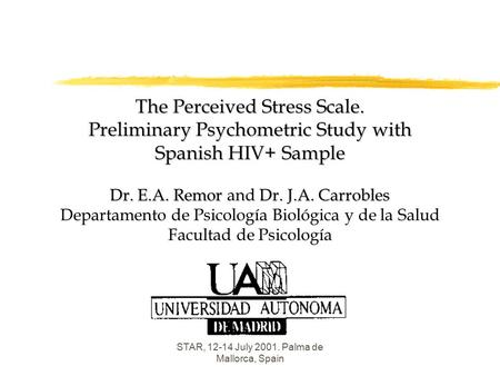 22nd International Conference STAR, 12-14 July 2001. Palma de Mallorca, Spain The Perceived Stress Scale. Preliminary Psychometric Study with Spanish HIV+