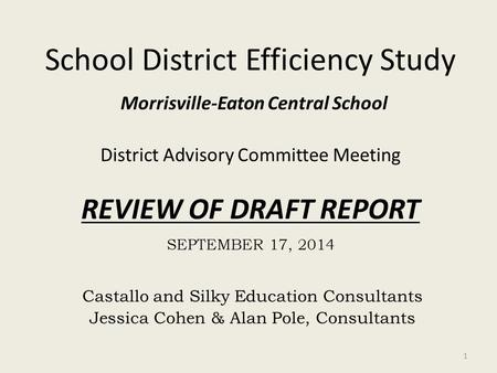 School District Efficiency Study Morrisville-Eaton Central School District Advisory Committee Meeting REVIEW OF DRAFT REPORT SEPTEMBER 17, 2014 Castallo.