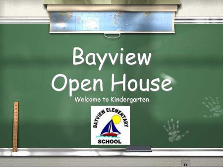 Bayview Open House Welcome to Kindergarten Tonight's Agenda: Introductions/ Sign-Ups Volunteer Information Curriculum Helpful Websites Schedule/Specials.