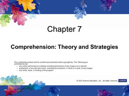 Chapter 7 Comprehension: Theory and Strategies This multimedia product and its contents are protected under copyright law. The following are prohibited.