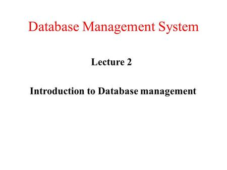 Database Management System Lecture 2 Introduction to Database management.
