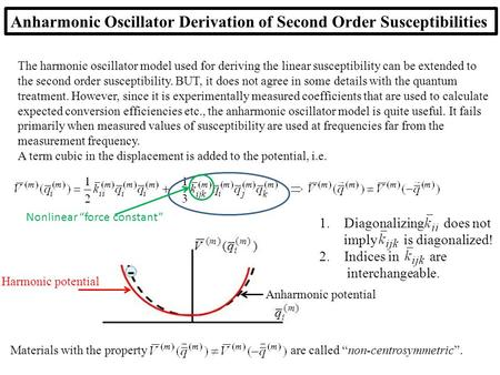 Anharmonic Oscillator Derivation of Second Order Susceptibilities The harmonic oscillator model used for deriving the linear susceptibility can be extended.