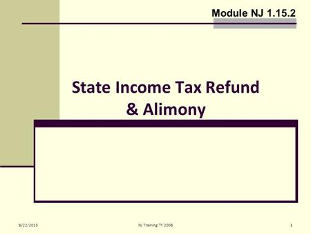 8/22/2015NJ Training TY 20081 State Income Tax Refund & Alimony Module NJ 1.15.2.