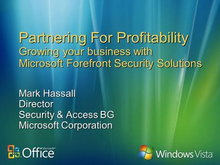 Partnering For Profitability Growing your business with Microsoft Forefront Security Solutions Mark Hassall Director Security & Access BG Microsoft Corporation.