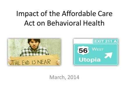 Impact of the Affordable Care Act on Behavioral Health March, 2014.
