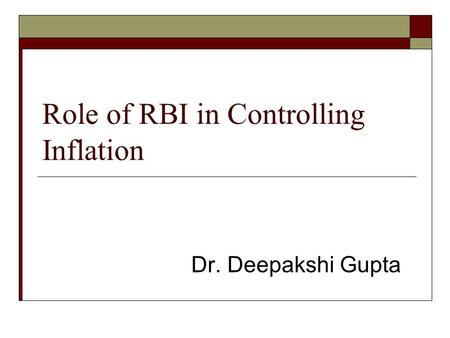 Role of RBI in Controlling Inflation Dr. Deepakshi Gupta.