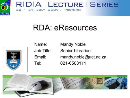 RDA: eResources Name:Mandy Noble Job Title:Senior Librarian Tel:021-6503111 Your institution's logo.
