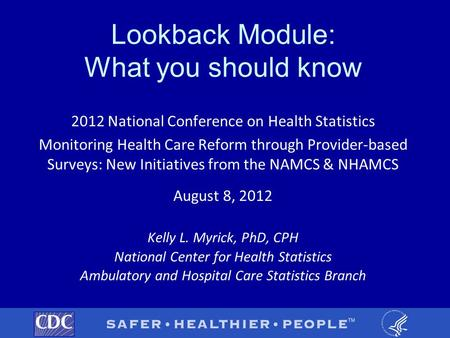 Lookback Module: What you should know 2012 National Conference on Health Statistics Monitoring Health Care Reform through Provider-based Surveys: New Initiatives.