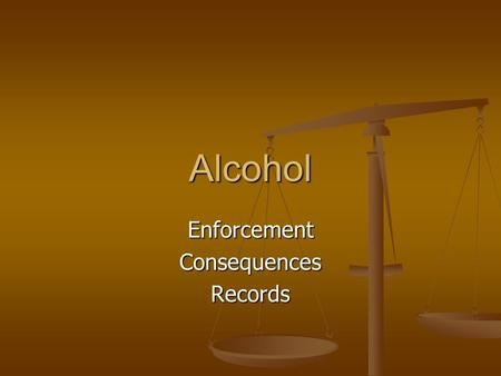 Alcohol EnforcementConsequencesRecords. Security Enforcement Getting the Attention of Security Getting the Attention of Security Not cooperating with.