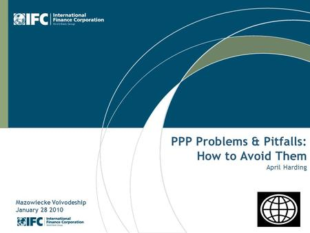 PPP Problems & Pitfalls: How to Avoid Them April Harding Mazowiecke Voivodeship January 28 2010.