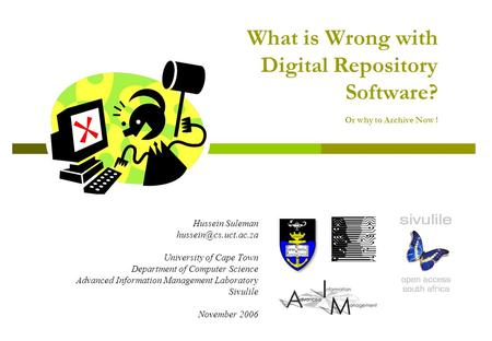 What is Wrong with Digital Repository Software? Or why to Archive Now ! Hussein Suleman University of Cape Town Department of Computer.