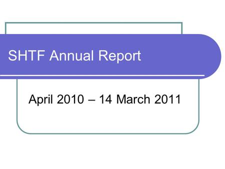 SHTF Annual Report April 2010 – 14 March 2011. Terms of Reference… Page 1 Objectives To fairly represent all tenants living in sheltered housing schemes.