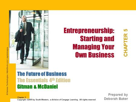 Entrepreneurship: Starting and Managing Your Own Business CHAPTER 5 The Future of Business The Essentials 4 th Edition Gitman & McDaniel Prepared by Deborah.