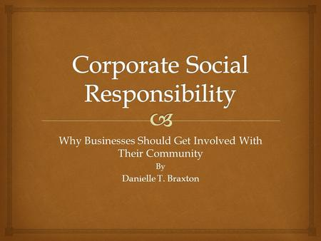 Why Businesses Should Get Involved With Their Community By Danielle T. Braxton.