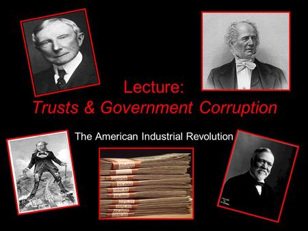 Lecture: Trusts & Government Corruption
