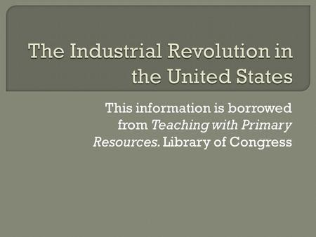This information is borrowed from Teaching with Primary Resources. Library of Congress.