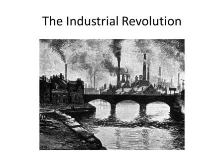The Industrial Revolution. Industrialization Industrialization - the process by which a society becomes technologically advanced, especially in terms.