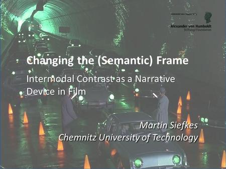 Intermodal Contrast as a Narrative Device in Film Changing the (Semantic) Frame Intermodal Contrast as a Narrative Device in Film Martin Siefkes Chemnitz.