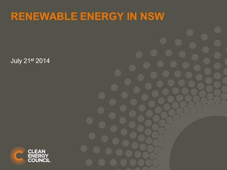 RENEWABLE ENERGY IN NSW July 21 st 2014. AUSTRALIAN OVERVIEW Key energy market drivers: Falling energy demand Increased carbon constraints and aging coal.