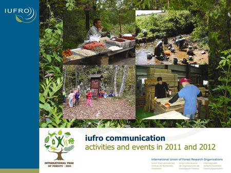 Iufro communication activities and events in 2011 and 2012.