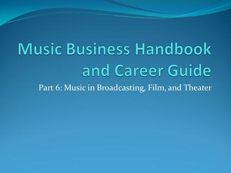Part 6: Music in Broadcasting, Film, and Theater.