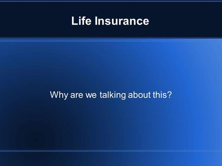 Life Insurance Why are we talking about this?. Life Insurance When should I buy?