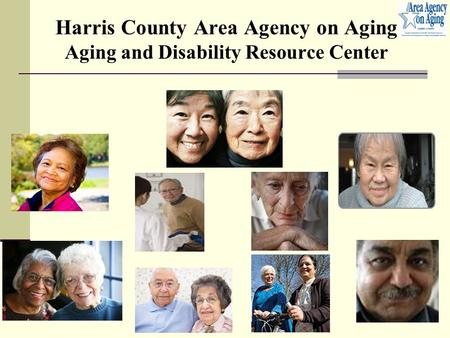 Harris County Area Agency on Aging Aging and Disability Resource Center.