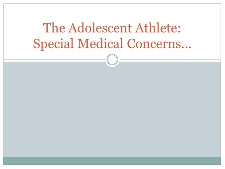 The Adolescent Athlete: Special Medical Concerns….