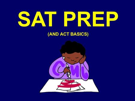 SAT PREP (AND ACT BASICS). WHEN TO GUESS Correct = 1 pt Omitted = 0 pt Wrong = Negative Pts Guess when you can positively eliminate 1 answer Exception: